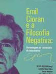 Emil Cioran e a Filosofia Negativa (Sulina, 151 p.)