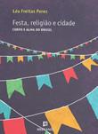 Festa, religião e cidade – corpo e alma do Brasil