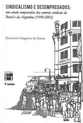 Sindicalismo e desempregados: um estudo comparativo das centrais sindicais do Brasil e Argentina (1990-2002)
