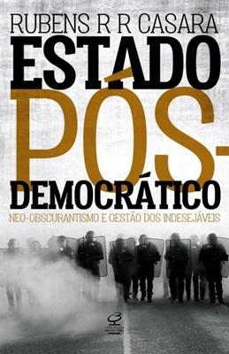Estado pós-democrático – Neo-obscurantismo e gestão dos indesejáveis (Civilização Brasileira, 240 p., 2017, prefácio de Marcia Tiburi)