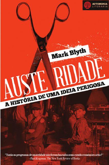 Publicado originalmente em 2013 em língua inglesa, livro de Mark Blyth recém-lançado no Brasil faz análise criteriosa sobre a maior crise econômica pós-29, com linguagem acessível a não economistas